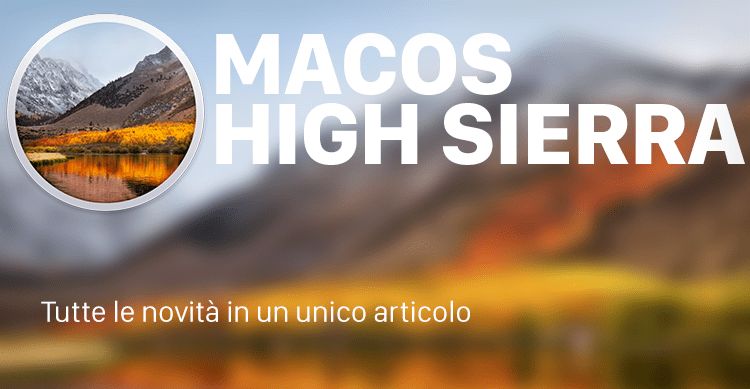 macOS High Sierra disponibile: ECCO IL CHANGELOG COMPLETO!