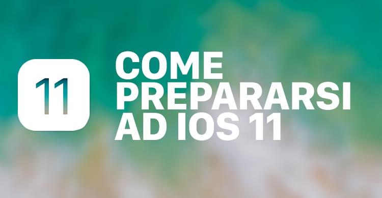 iOS 11: Come preparare il proprio iPhone ed iPad all'aggiornamento