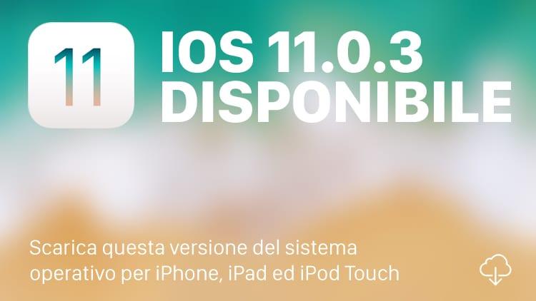 Apple rilascia iOS 11.0.3 per tutti [CHANGELOG e DOWNLOAD]