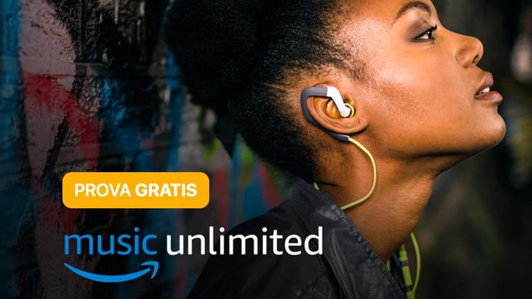Prova GRATIS Amazon Music Unlimited, il servizio di musica in streaming illimitato, anche offline