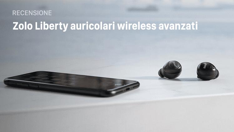 Recensione auricolari Zolo Liberty by Anker, una valida alternativa alle AirPods