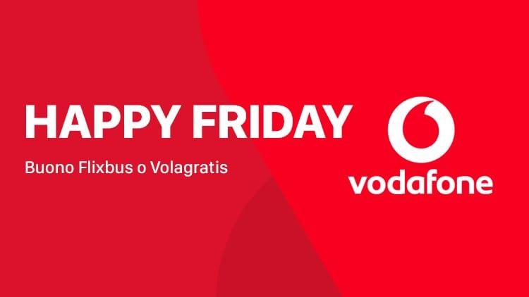 Vodafone Happy Friday: 30€ di buono Volagratis o 5€ Flixbus