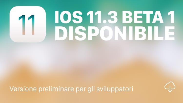 Apple rilascia iOS 11.3 Beta 1 agli sviluppatori