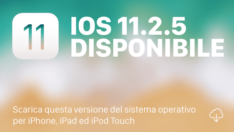 Apple rilascia iOS 11.2.5 per tutti [DOWNLOAD e CHANGELOG]