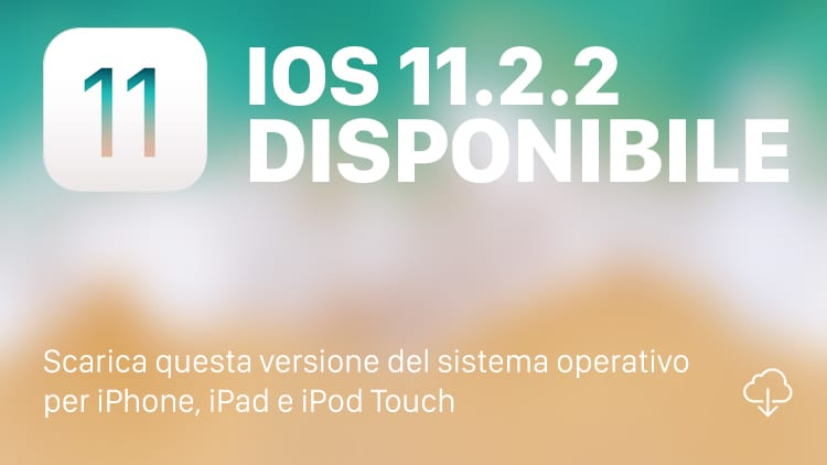 Apple rilascia iOS 11.2.2 per tutti [DOWNLOAD e CHANGELOG]