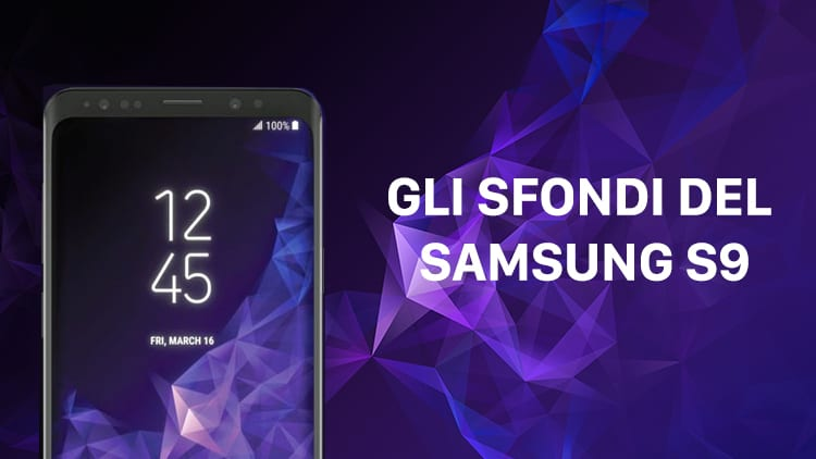 Gli Sfondi del Samsung S9, disponibili al download per tutti gli altri smartphone