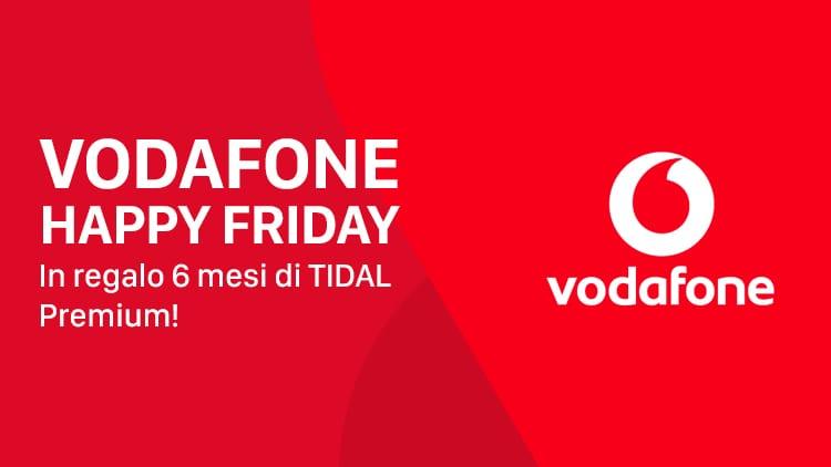 Vodafone Happy Friday: in regalo 6 mesi di TIDAL Premium!