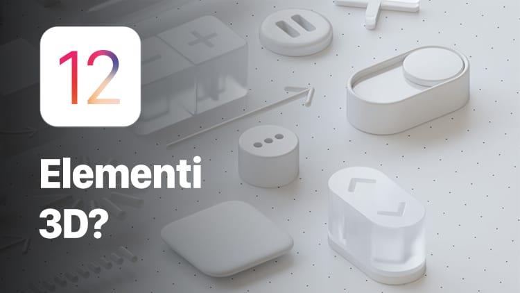 """iOS 12: La novità """"estetica"""" saranno gli elementi grafici in 3D?"""
