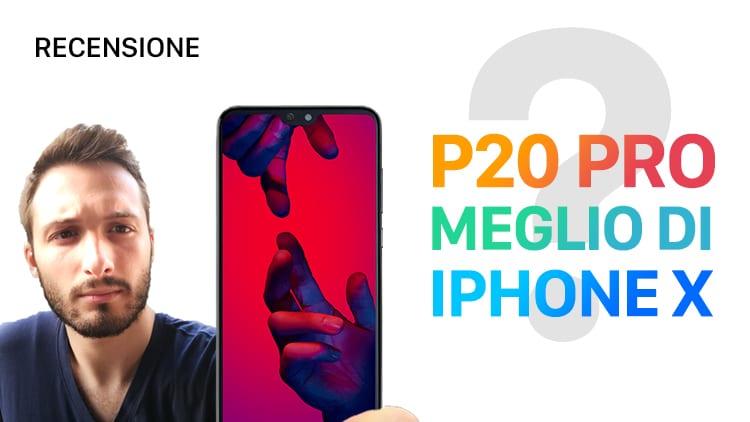 Recensione Huawei P20 Pro: lo smartphone che ha tutto quello che si può immaginare.. e forse anche di più! [Video]