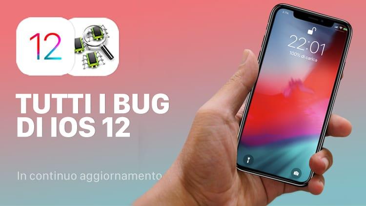Tutti i Bug ed i problemi di iOS 12 raccolti in un solo articolo in continuo aggiornamento