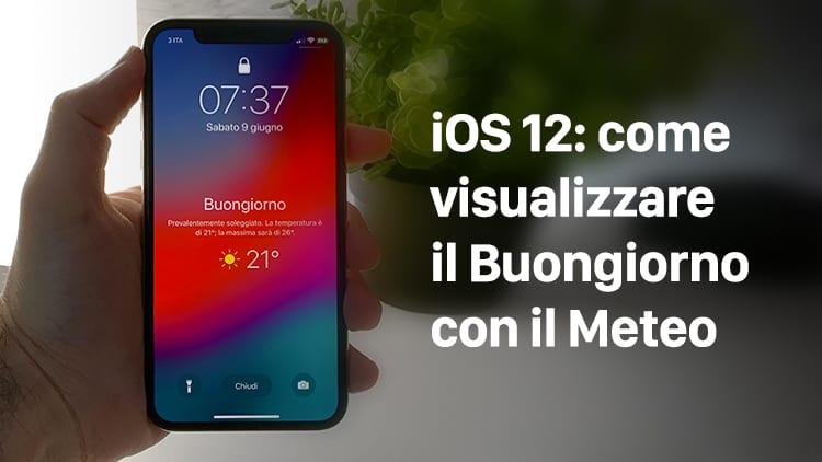 Come visualizzare la schermata di Buongiorno con il Meteo su iOS 12