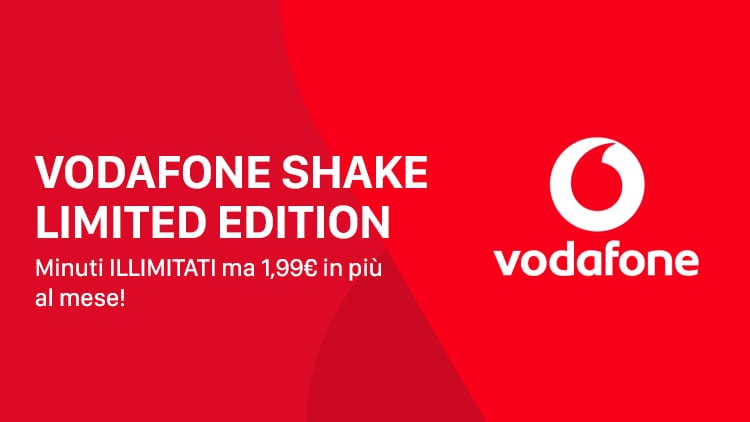 Vodafone rimodula la Shake Limited Edition: minuti illimitati, ma 1,99€ in più al mese! [AGGIORNATO]