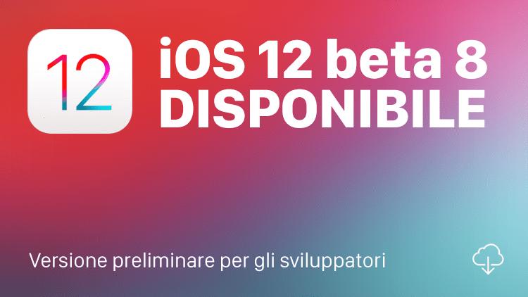 Apple rilascia iOS 12 beta 8 per tutti gli sviluppatori [AGGIORNAMENTO: BETA PUBBLICA]