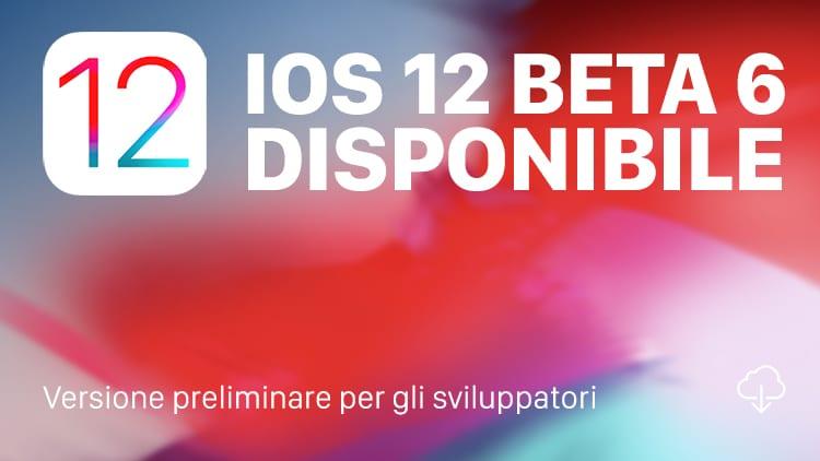 Apple rilascia iOS 12 beta 6 per gli sviluppatori [AGGIORNATO, Beta Pubblica]