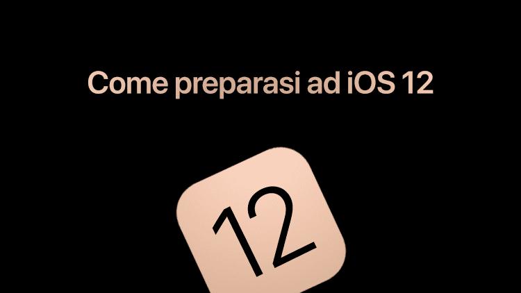 Arriva iOS 12: Cosa devo fare sul mio iPhone per poter aggiornare?