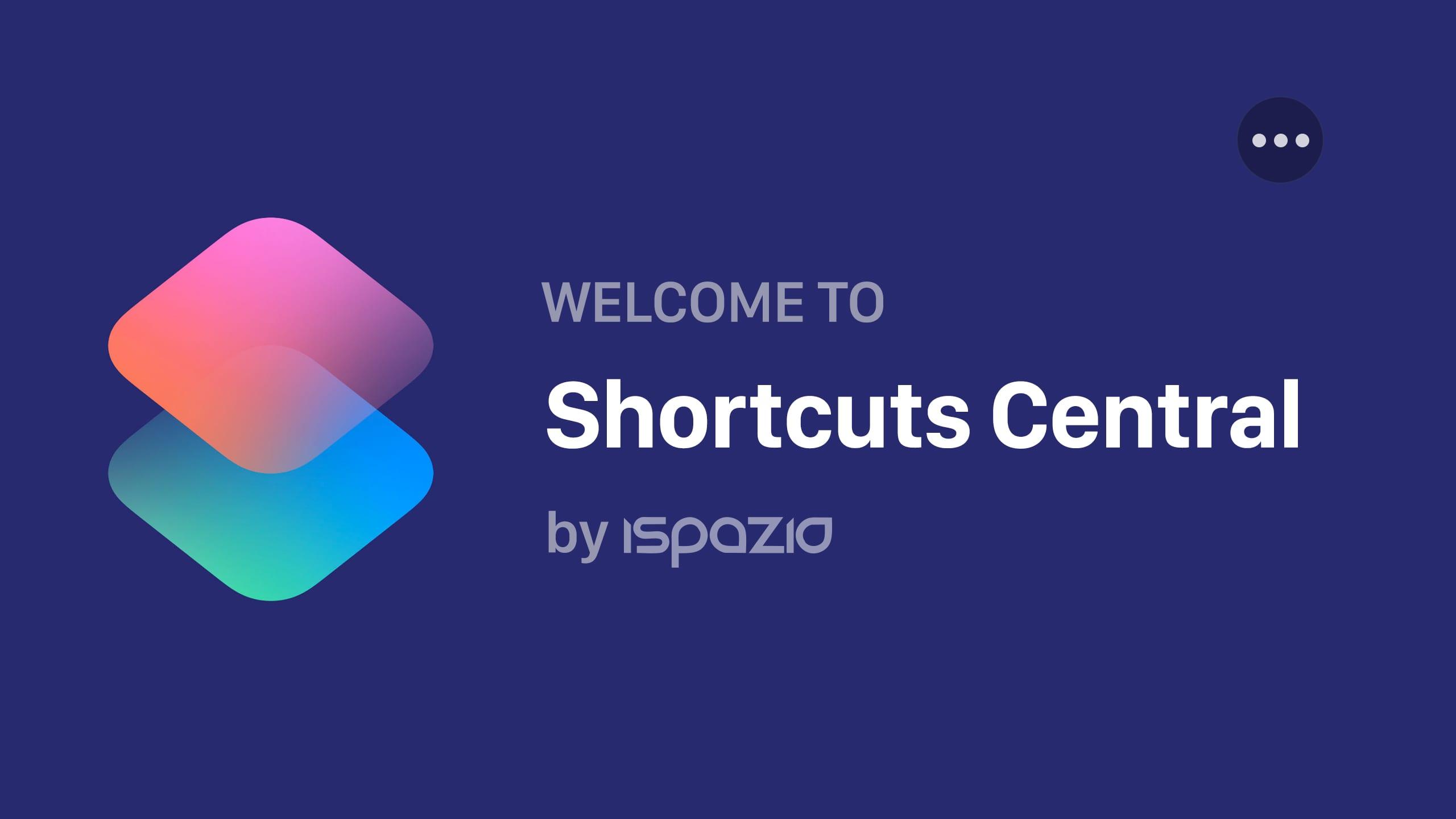 Nasce Shortcuts Central: il sito di riferimento dal quale scaricare e caricare nuovi Shortcuts per iOS