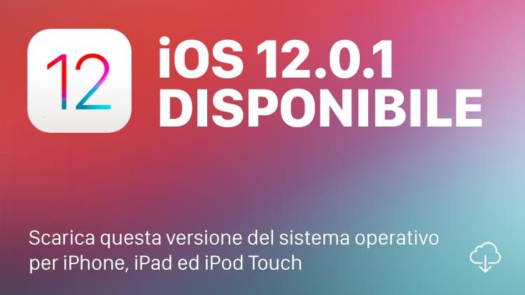 Apple rilascia iOS 12.0.1 per tutti: Ecco le novità ed i link al Download