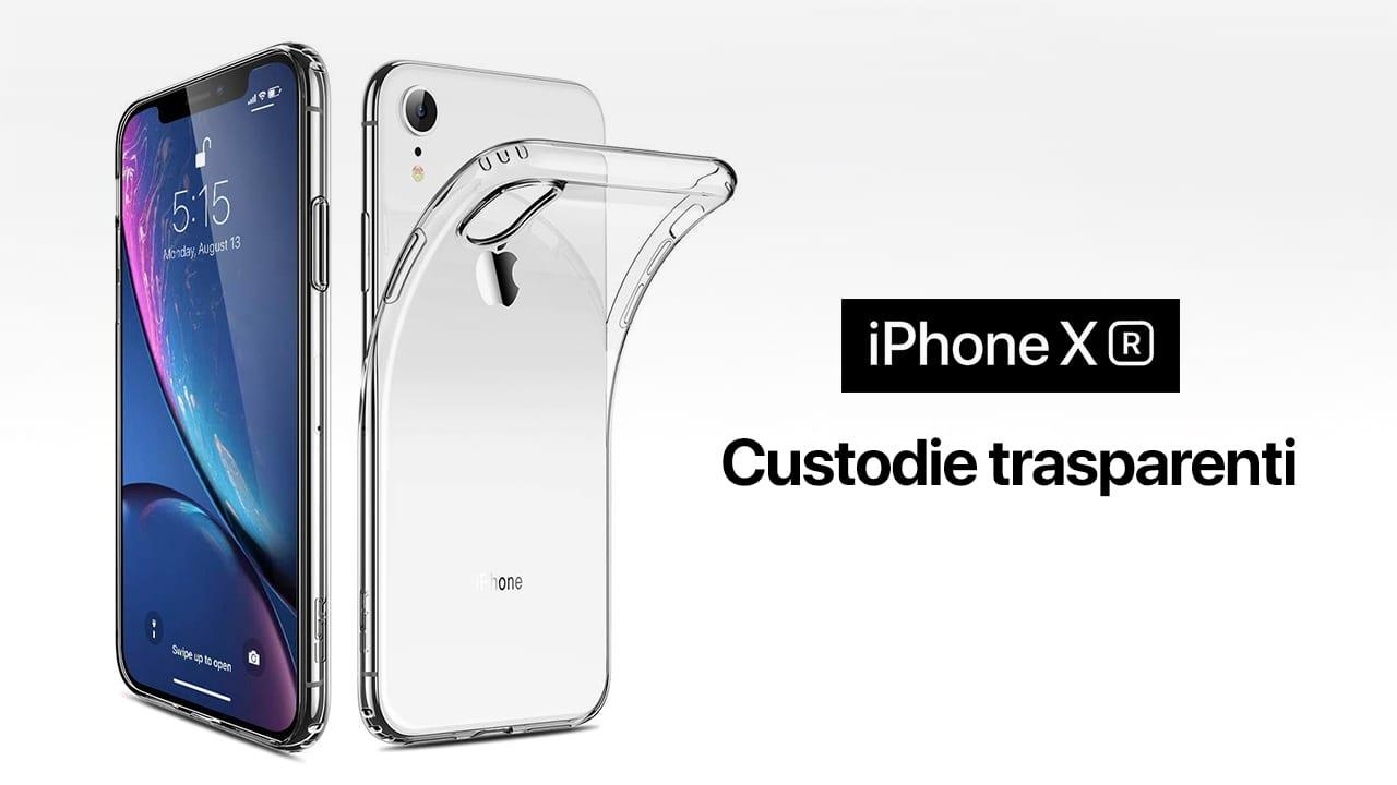 iPhone XR: Ecco le migliori Custodie trasparenti per proteggere il vostro nuovo smartphone