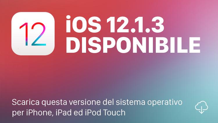 Apple rilascia iOS 12.1.3 in versione finale per tutti: Ecco le Novità e i link per il Download