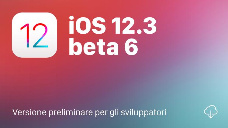 Apple rilascia iOS 12.3 beta 6